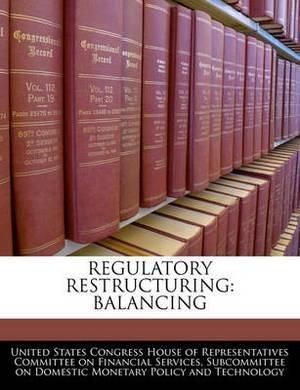 Regulatory Restructuring: Balancing