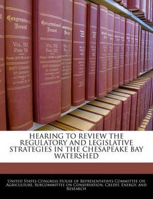 Hearing to Review the Regulatory and Legislative Strategies in the Chesapeake Bay Watershed