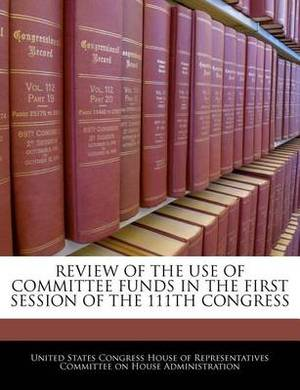 Review of the Use of Committee Funds in the First Session of the 111th Congress