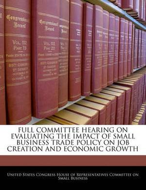Full Committee Hearing on Evaluating the Impact of Small Business Trade Policy on Job Creation and Economic Growth