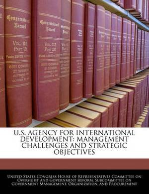 U.S. Agency for International Development: Management Challenges and Strategic Objectives