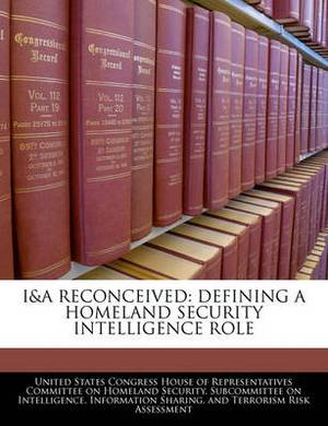 I&a Reconceived  : Defining a Homeland Security Intelligence Role