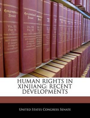 Human Rights in Xinjiang: Recent Developments