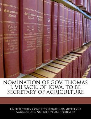 Nomination of Gov. Thomas J. Vilsack, of Iowa, to Be Secretary of Agriculture