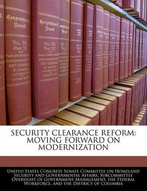 Security Clearance Reform: Moving Forward on Modernization