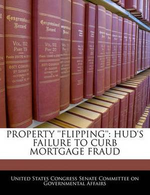 Property 'Flipping': HUD's Failure to Curb Mortgage Fraud