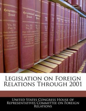 Legislation on Foreign Relations Through 2001