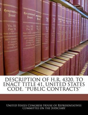 Description of H.R. 4320, to Enact Title 41, United States Code, ''Public Contracts''