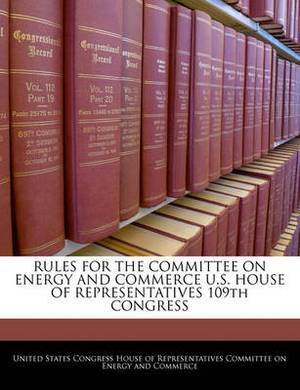 Rules for the Committee on Energy and Commerce U.S. House of Representatives 109th Congress