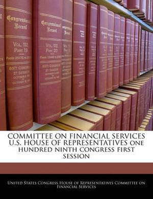 Committee on Financial Services U.S. House of Representatives One Hundred Ninth Congress First Session
