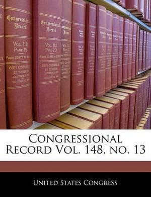 Congressional Record Vol. 148, No. 13