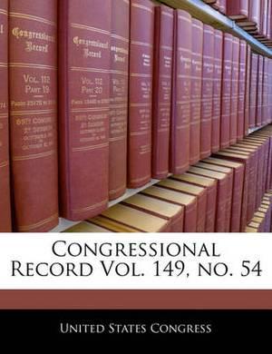 Congressional Record Vol. 149, No. 54