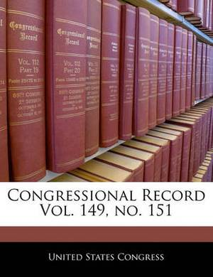Congressional Record Vol. 149, No. 151