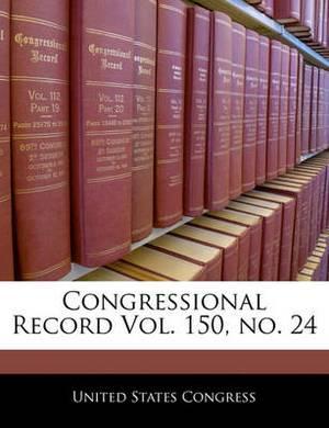 Congressional Record Vol. 150, No. 24