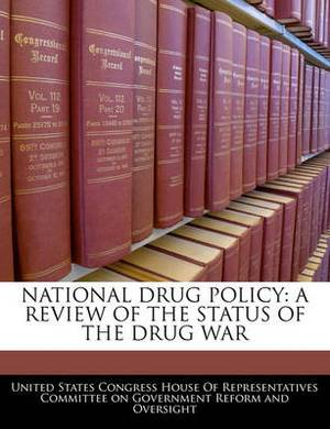 National Drug Policy: A Review of the Status of the Drug War