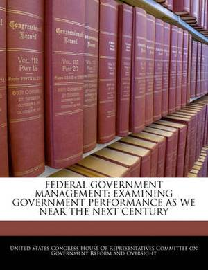 Federal Government Management: Examining Government Performance as We Near the Next Century