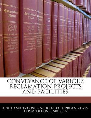 Conveyance of Various Reclamation Projects and Facilities