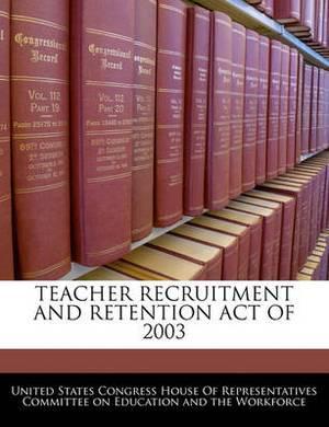 Teacher Recruitment and Retention Act of 2003