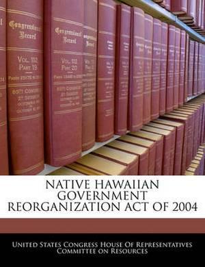 Native Hawaiian Government Reorganization Act of 2004