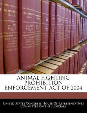 Animal Fighting Prohibition Enforcement Act of 2004