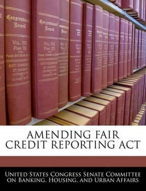 Amending Fair Credit Reporting ACT