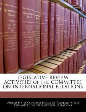 Legislative Review Activities of the Committee on International Relations
