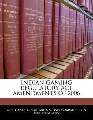 Indian Gaming Regulatory ACT Amendments of 2006