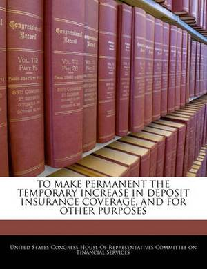 To Make Permanent the Temporary Increase in Deposit Insurance Coverage, and for Other Purposes