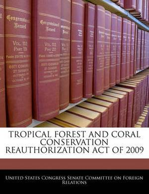 Tropical Forest and Coral Conservation Reauthorization Act of 2009