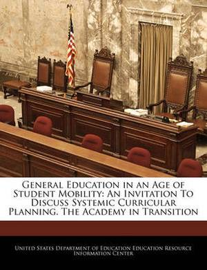 General Education in an Age of Student Mobility: An Invitation to Discuss Systemic Curricular Planning. the Academy in Transition