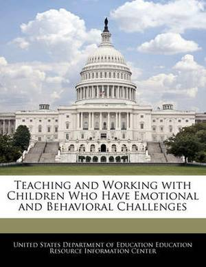 Teaching and Working with Children Who Have Emotional and Behavioral Challenges