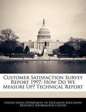 Customer Satisfaction Survey Report 1997: How Do We Measure Up? Technical Report
