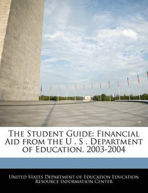 The Student Guide: Financial Aid from the U . S . Department of Education, 2003-2004