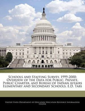 Schools and Staffing Survey, 1999-2000: Overview of the Data for Public, Private, Public Charter, and Bureau of Indian Affairs Elementary and Secondary Schools. E.D. Tabs