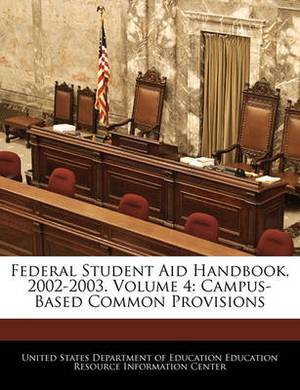 Federal Student Aid Handbook, 2002-2003. Volume 4: Campus- Based Common Provisions