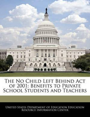 The No Child Left Behind Act of 2001: Benefits to Private School Students and Teachers