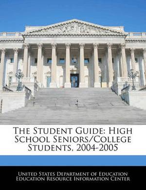 The Student Guide: High School Seniors/College Students, 2004-2005