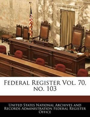 Federal Register Vol. 70, No. 103