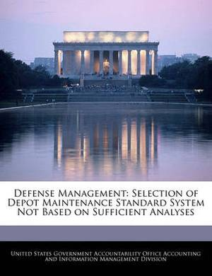 Defense Management: Selection of Depot Maintenance Standard System Not Based on Sufficient Analyses
