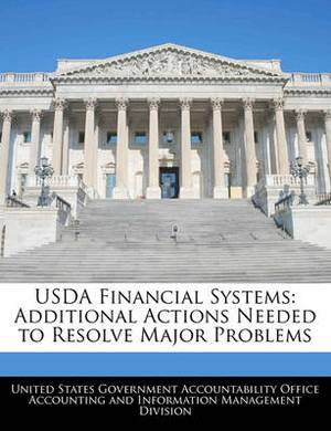 USDA Financial Systems: Additional Actions Needed to Resolve Major Problems