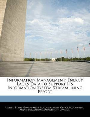 Information Management: Energy Lacks Data to Support Its Information System Streamlining Effort