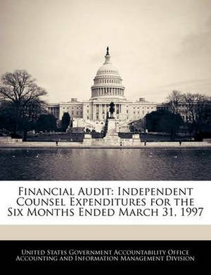 Financial Audit: Independent Counsel Expenditures for the Six Months Ended March 31, 1997