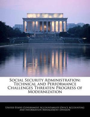 Social Security Administration: Technical and Performance Challenges Threaten Progress of Modernization