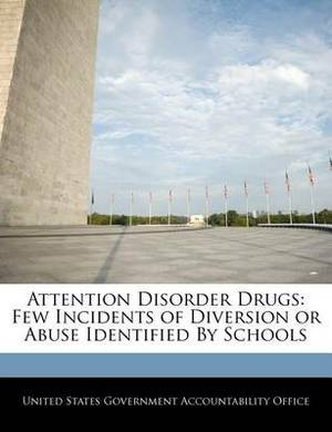 Attention Disorder Drugs: Few Incidents of Diversion or Abuse Identified by Schools