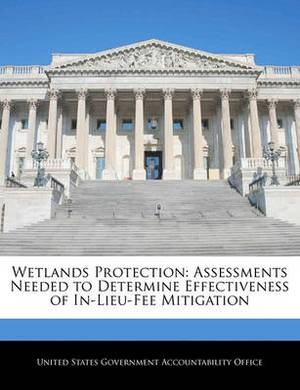 Wetlands Protection: Assessments Needed to Determine Effectiveness of In-Lieu-Fee Mitigation