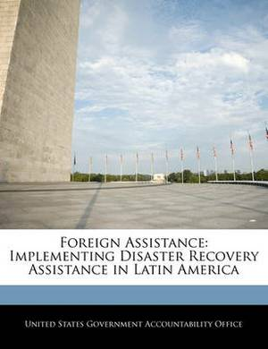 Foreign Assistance: Implementing Disaster Recovery Assistance in Latin America