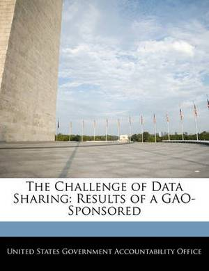 The Challenge of Data Sharing: Results of a Gao-Sponsored