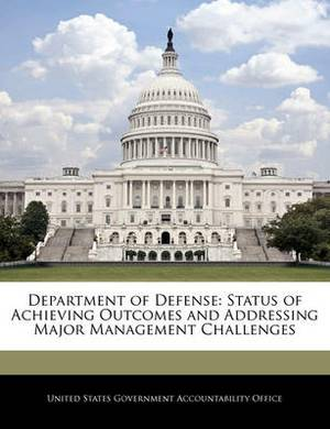 Department of Defense: Status of Achieving Outcomes and Addressing Major Management Challenges