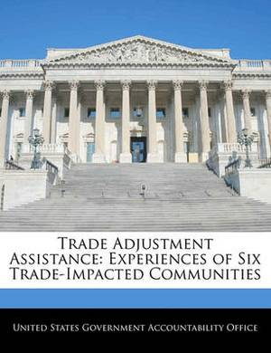 Trade Adjustment Assistance: Experiences of Six Trade-Impacted Communities