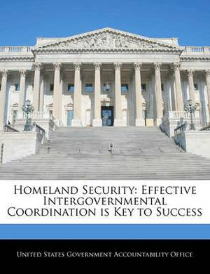 Homeland Security: Effective Intergovernmental Coordination Is Key to Success